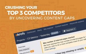 Crushing Your Top 3 Competitors By Uncovering Content Gaps