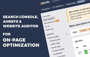 Search Console' Ahrefs & Website Auditor for On-Page Optimization