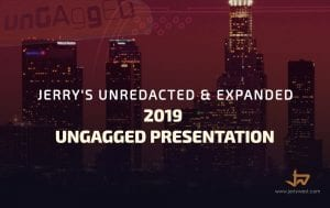 Jerry's Unredacted & Expanded 2019 Ungagged Presentation